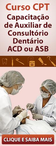 Curso CPT Capacitação de Auxiliar de Consultório Dentário - ACD ou ASB. Clique aqui e conheça!