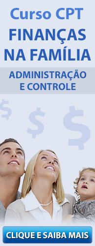 Curso CPT Finanças na Família - Administração e Controle. Clique aqui e conheça!