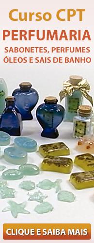 Curso CPT Perfumaria - Sabonetes, Perfumes, Óleos e Sais de Banhos. Clique aqui e conheça!