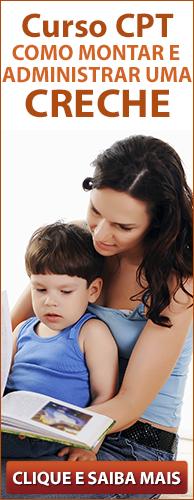 Curso CPT. Como Montar e Administrar uma Creche. Clique Aqui e Conheça!