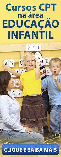 Conheça os Cursos CPT que preparam e motivam professores de Educação Infantil. Clique aqui.
