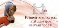 Primeiros socorros: atitudes que salvam vidas!