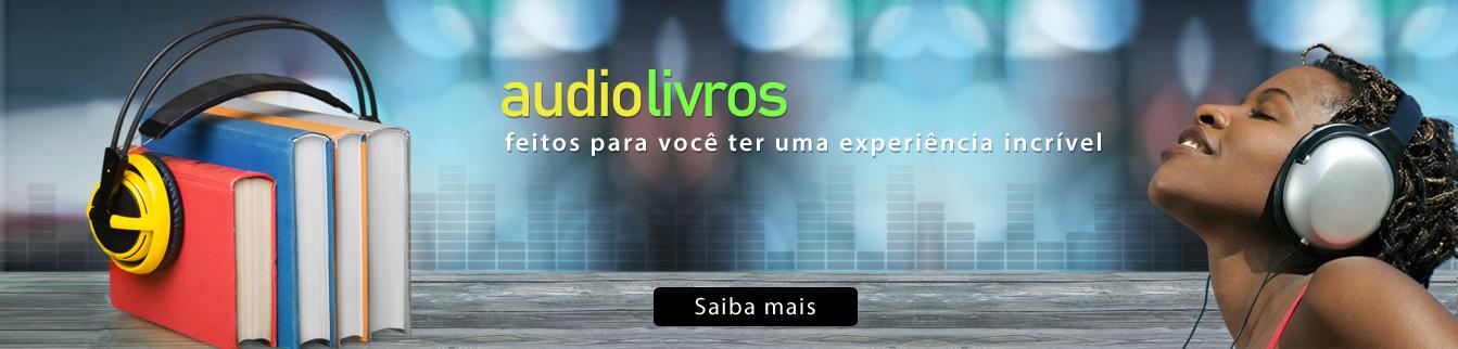 Audiolivros feitos para você ter uma experiência incrível