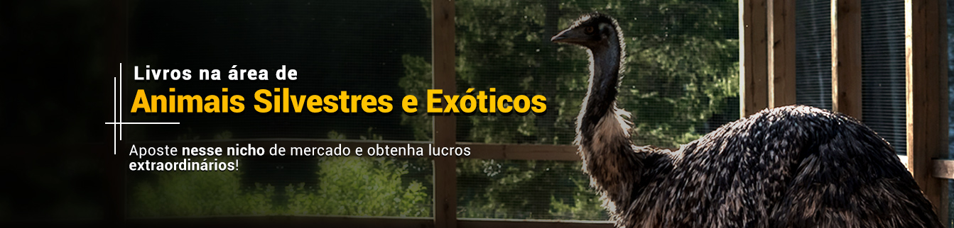 Livros na área de Animais Silvestres e Exóticos: Aposte nesse nicho de mercado e obtenha lucros extraordinários!