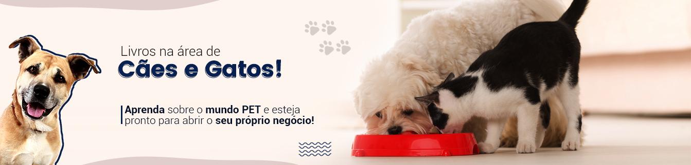 Livros na área de Cães e Gatos! Aprenda sobre o mundo PET e esteja pronto para abrir o seu próprio negócio!