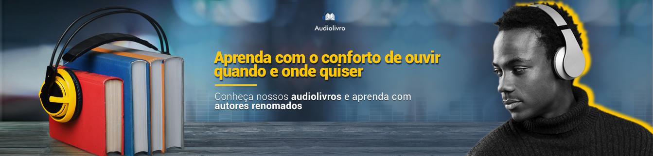 Aprenda com o conforto de ouvir quando e onde quiser! Conheça nossos audiolivros e aprenda com auetores renomados!