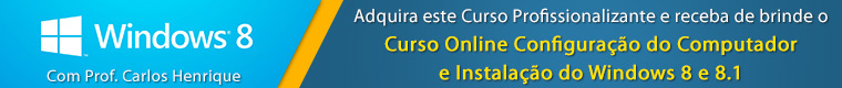 Adquira este Curso Profissionalizante e receba de brinde o Curso Online Configuração do Computador e Instalação do Windows 8 e 8.1