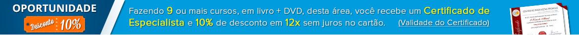 Fazendo 9 ou mais cursos, em livro + DVD, desta área, você recebe um Certificado de Especialista e 10% de desconto em 12x sem juros no cartão.