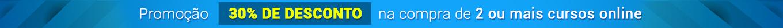 Promoção 30% de Desconto na compra de 2 ou mais Cursos Online