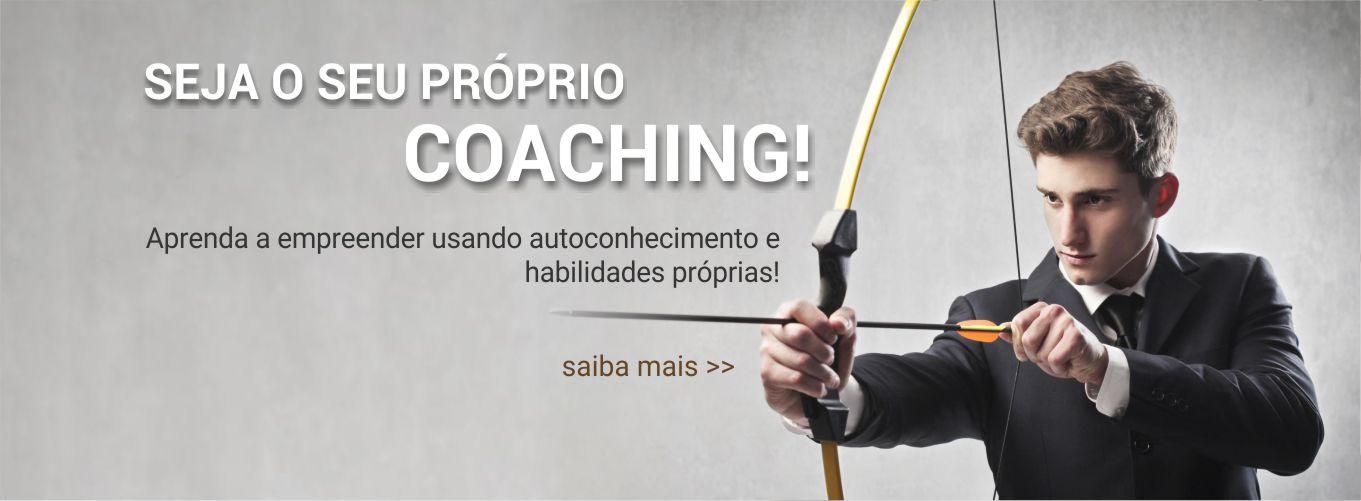 Seja seu próprio coaching! Aprenda a empreender usando autoconhecimento e habilidades próprias!!