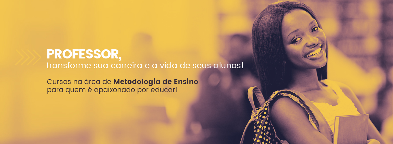 Professor, transforme sua carreira e a vida de seus alunos! Cursos na área de Metodologia de Ensino para quem é apaixonado por educar!