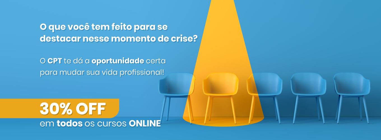 O que você tem feito para se destacar nesse momento de crise? O CPT te dá a oportunidade certa para mudar sua vida profissional! 30% OFF em todos os cursos online!