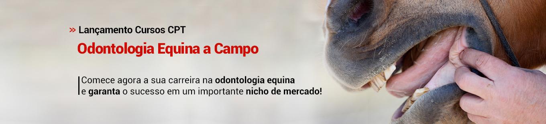 Lançamento Cursos CPT - Odontologia Equina a Campo