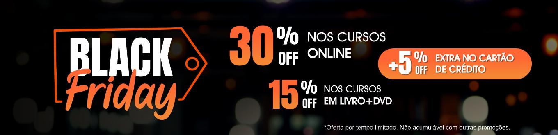 Black Friday 30% OFF nos cursos online 15% OFF nos cursos em livro+DVD + 5%OFF extra no cartão de crédito