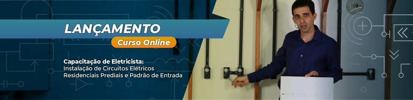 Lançamento Curso Online - Capacitação de Eletricista: Instalação de Circuitos Elétricos Residenciais Prediais e Padrão de Entrada