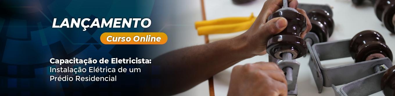 Lançamento Curso Online - Capacitação de Eletricista: Instalação Elétrica de um Prédio Residencial