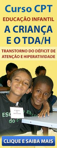 Curso CPT A Criança e o TDA/H - Transtorno do Déficit de Atenção e Hiperatividade. Clique aqui e conheça!