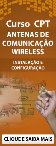 Curso CPT Antenas de Comunicação Wireless - Instalação e Configuração. Clique aqui e conheça!