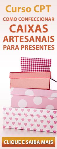 Curso CPT Como Confeccionar Caixas Artesanais Para Presentes. Clique aqui e conheça!