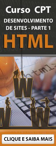Curso CPT Desenvolvimento de Sites - parte 1 - HTML. Clique aqui e conheça!
