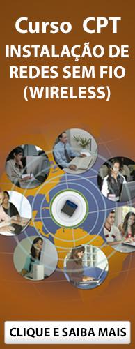 Curso CPT Instalação de Redes sem Fio (Wireless). Clique aqui e conheça!