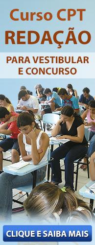 Curso CPT Redação para Vestibular e Concurso. Clique aqui e conheça!
