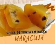 Doces de fruta em barra - Receita de Doce de Maracujá