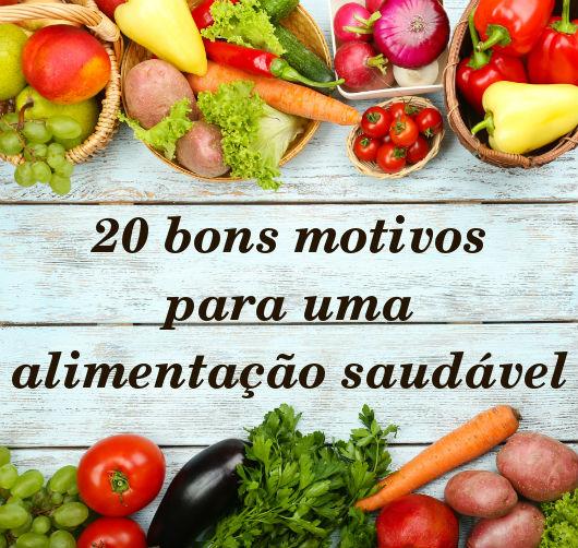 20 bons motivos para uma alimentação saudável. Confira