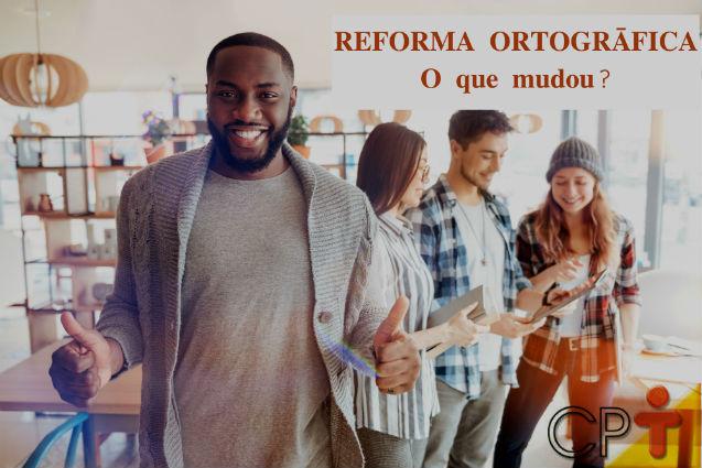 Resumo do que mudou com a reforma ortográfica da língua portuguesa   Artigos Cursos CPT