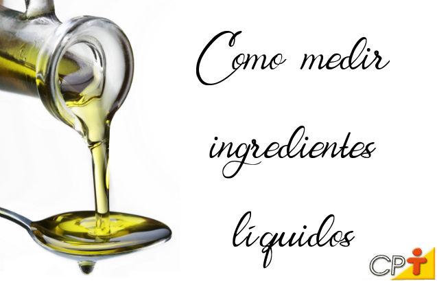 Você sabe medir ingredientes líquidos e gorduras?   Dicas Cursos CPT