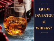 Responda se souber: quem inventou o Whisky?