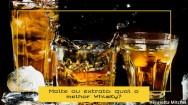 Whisky feito a partir do malte ou do extrato, qual o melhor?