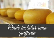 Vai construir uma queijaria? Acerte na localização