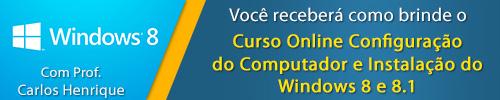 Acompanha este Curso o brinde do Módulo Curso Online Configuração do Computador e Instalação do Windows 8 e 8.1